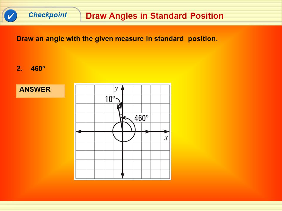Checkpoint Draw Angles in Standard Position Draw an angle with the given measure in standard position.