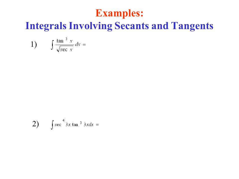 Examples: Integrals Involving Secants and Tangents 1) 2) Power Rule