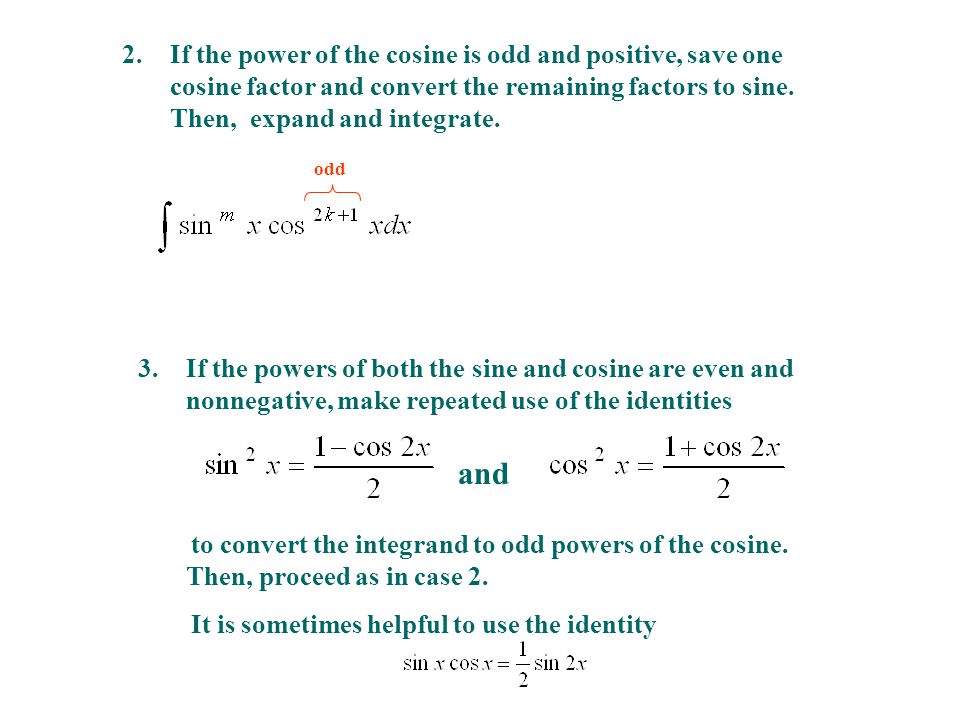 2.If the power of the cosine is odd and positive, save one cosine factor and convert the remaining factors to sine.