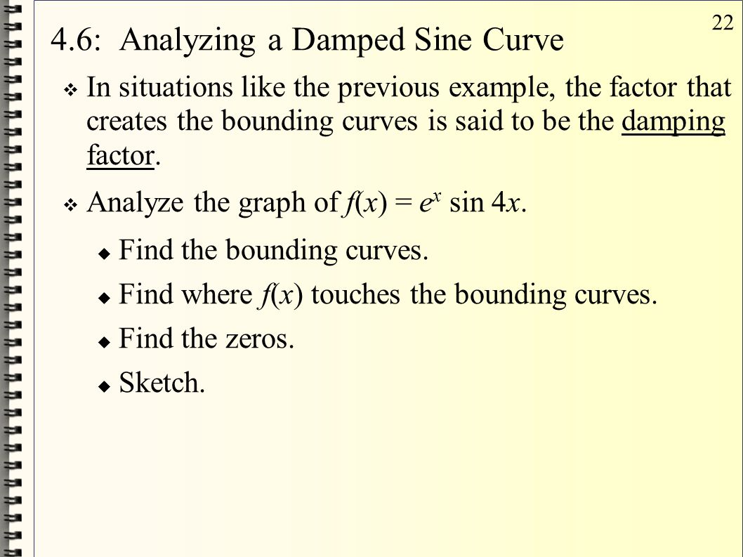 22 4.6: Analyzing a Damped Sine Curve  In situations like the previous example, the factor that creates the bounding curves is said to be the damping