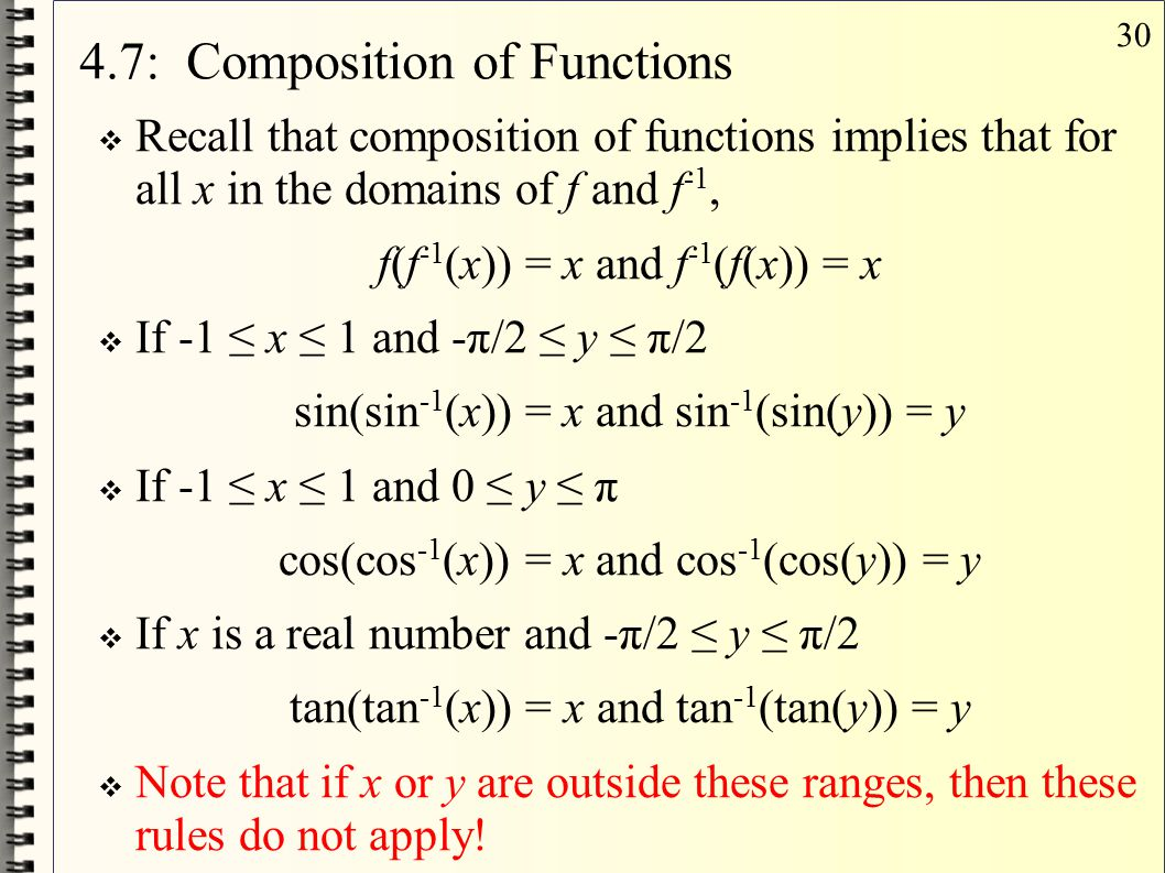 30 4.7: Composition of Functions  Recall that composition of functions implies that for all x in the domains of f and f -1, f(f -1 (x)) = x and f -1