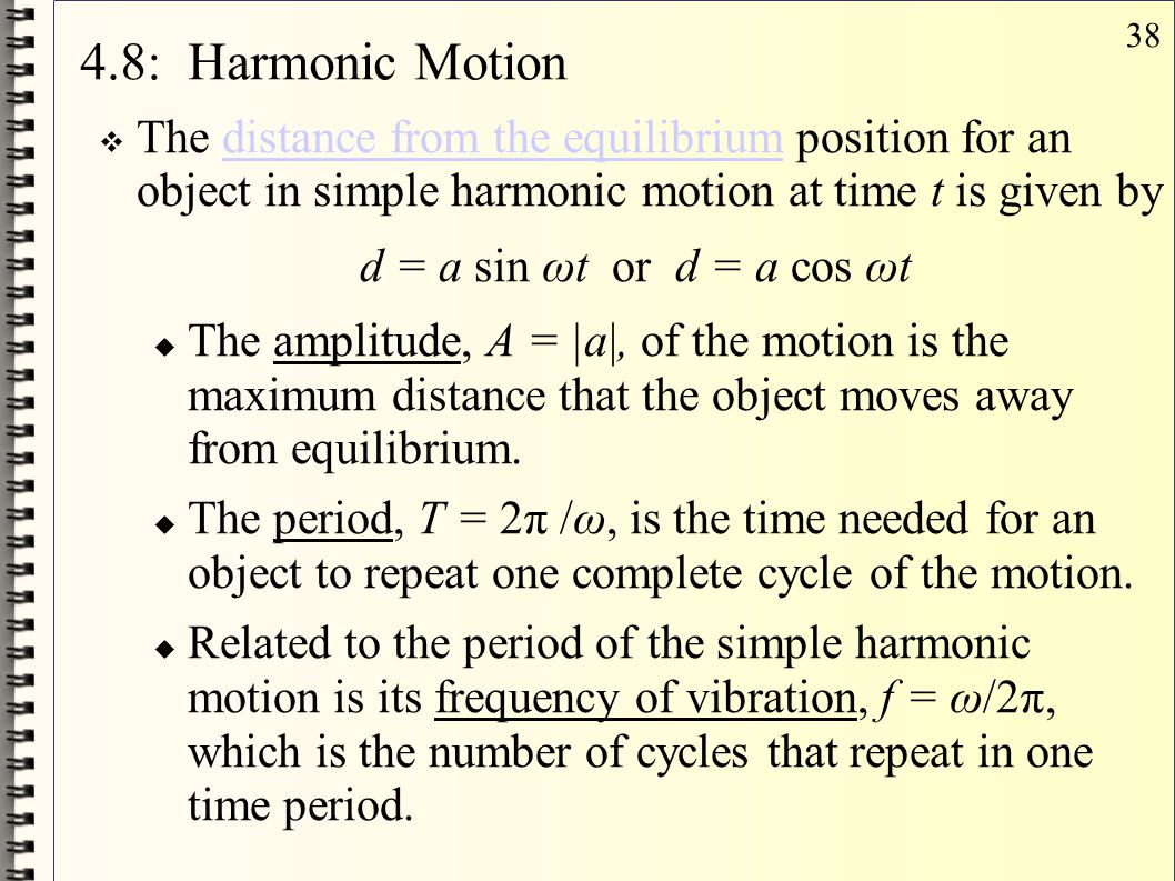 38 4.8: Harmonic Motion  The distance from the equilibrium position for an object in simple harmonic motion at time t is given bydistance from the eq