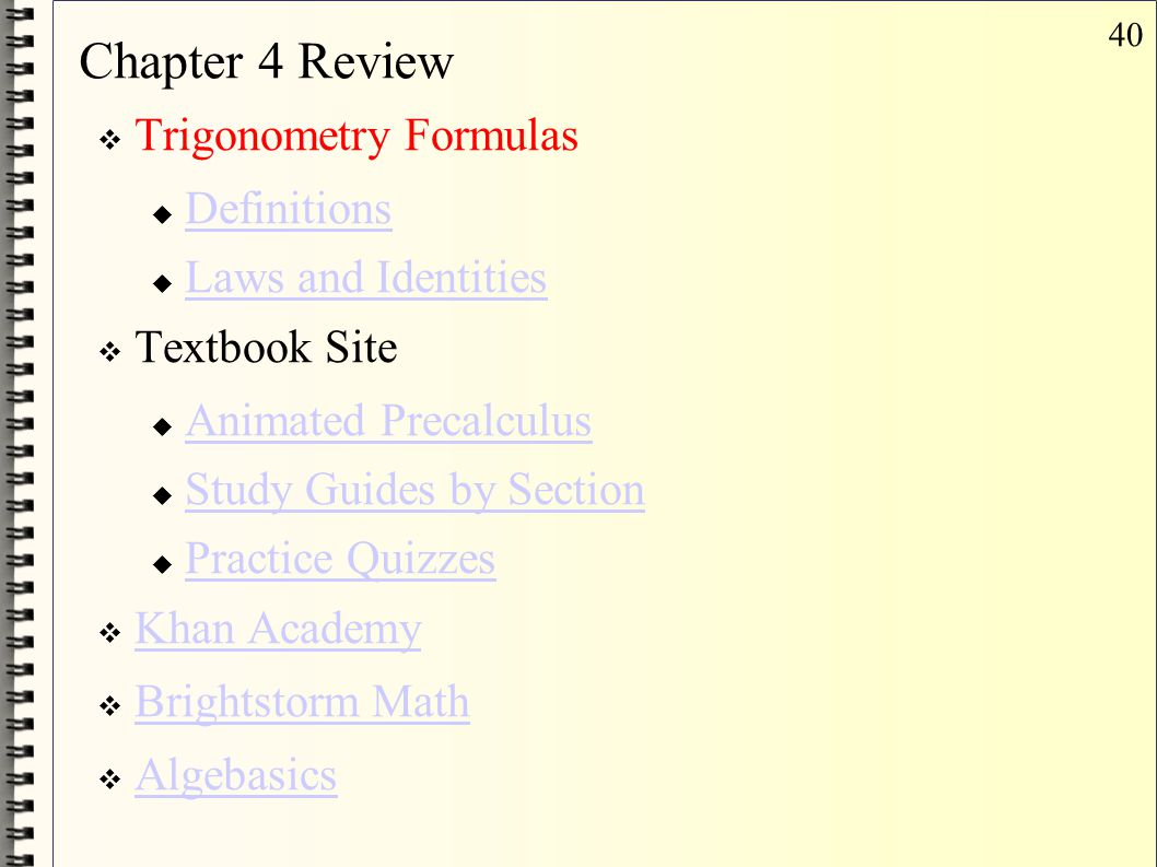 40 Chapter 4 Review  Trigonometry Formulas  Definitions Definitions  Laws and Identities Laws and Identities  Textbook Site  Animated Precalculus