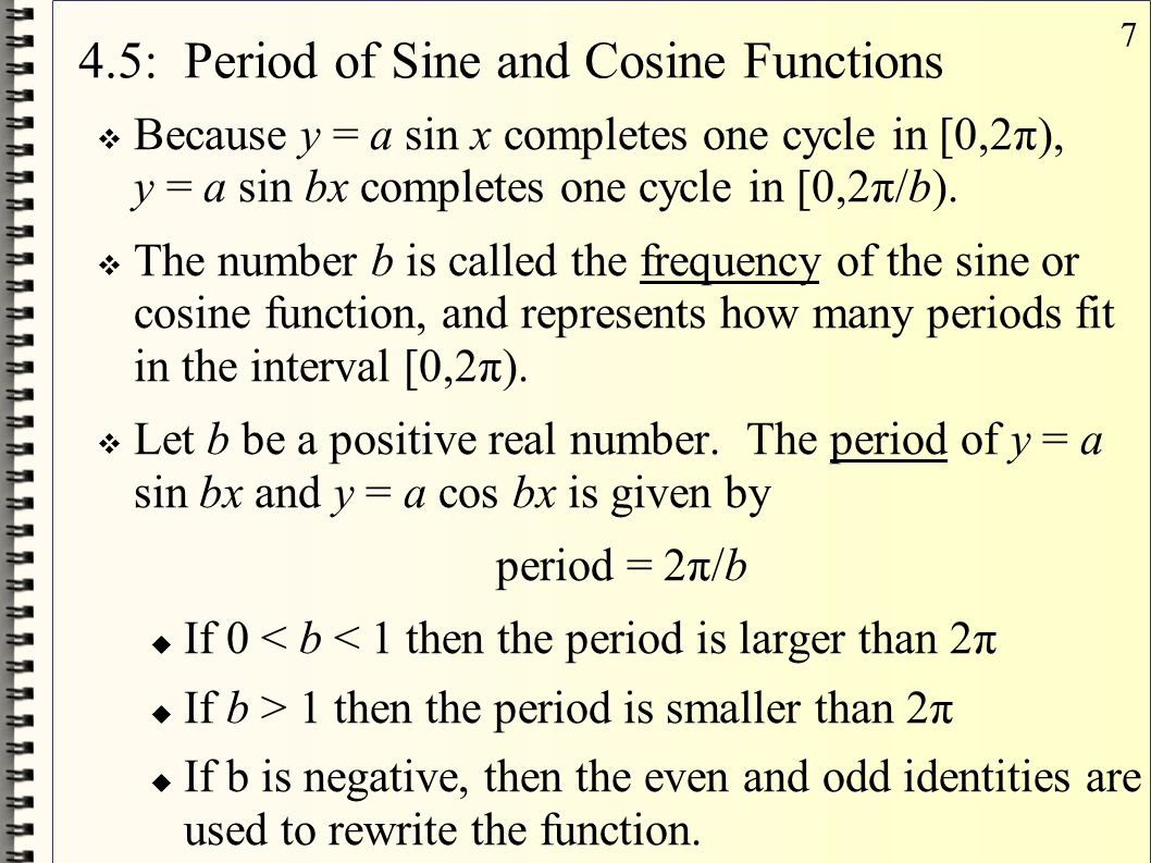 7 4.5: Period of Sine and Cosine Functions  Because y = a sin x completes one cycle in [0,2π), y = a sin bx completes one cycle in [0,2π/b).  The nu