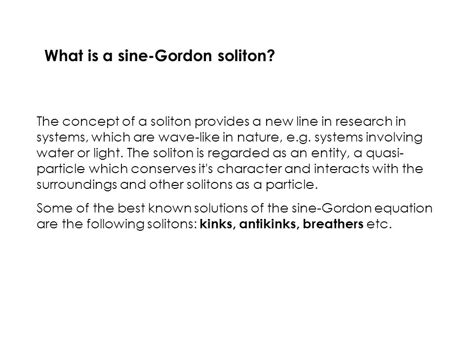 What is a sine-Gordon soliton? The concept of a soliton provides a new line in research in systems, which are wave-like in nature, e.g. systems involv