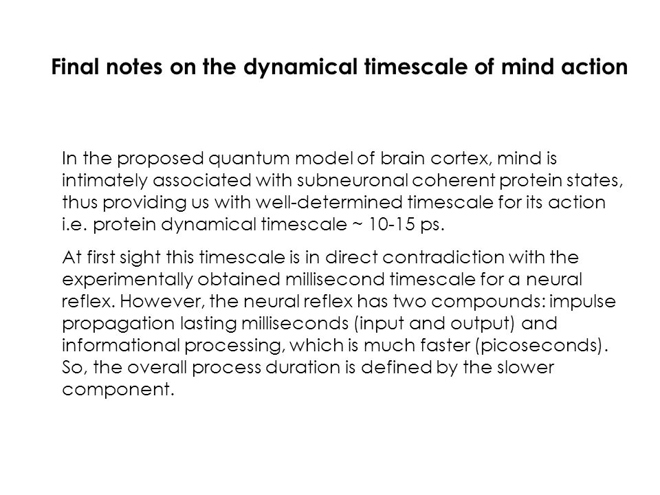 Final notes on the dynamical timescale of mind action In the proposed quantum model of brain cortex, mind is intimately associated with subneuronal co