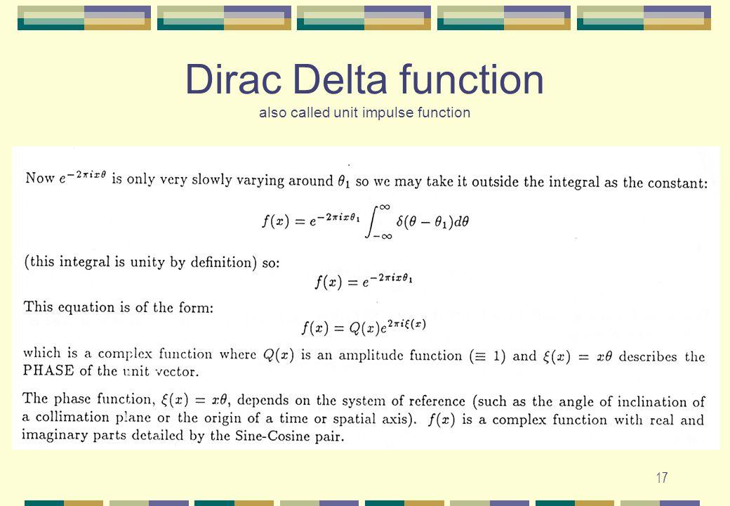 17 Dirac Delta function also called unit impulse function