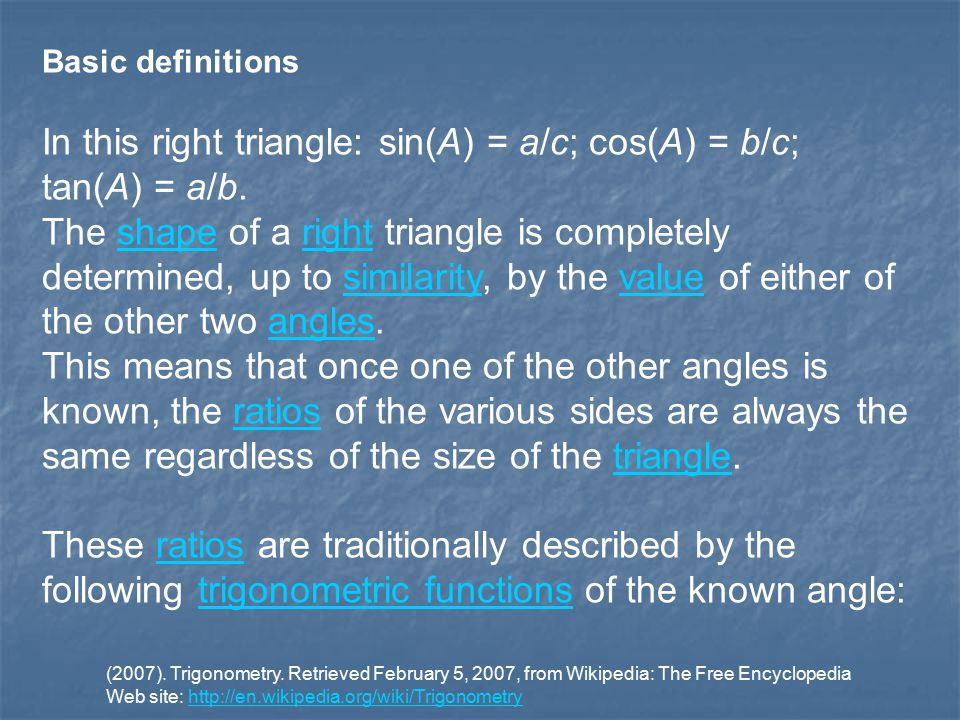 Basic definitions In this right triangle: sin(A) = a/c; cos(A) = b/c; tan(A) = a/b.