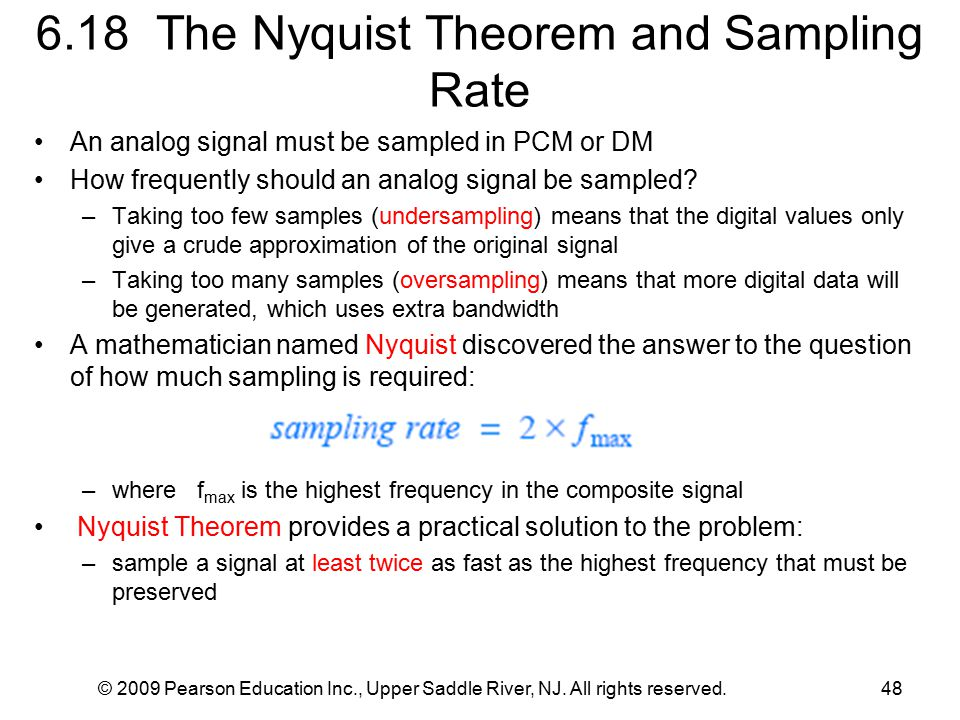 © 2009 Pearson Education Inc., Upper Saddle River, NJ. All rights reserved.48 6.18 The Nyquist Theorem and Sampling Rate An analog signal must be samp