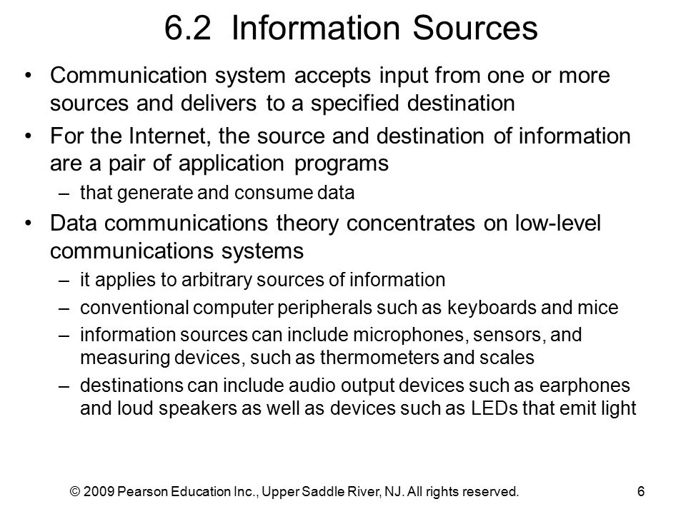 © 2009 Pearson Education Inc., Upper Saddle River, NJ. All rights reserved.6 6.2 Information Sources Communication system accepts input from one or mo