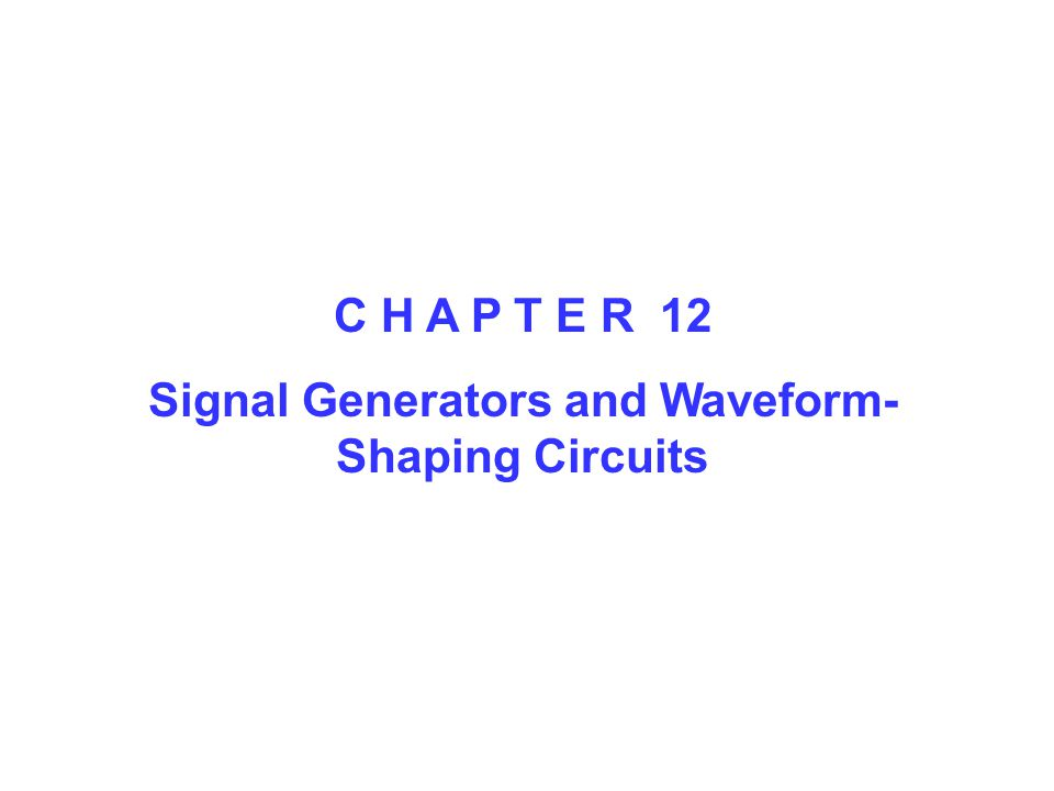 C H A P T E R 12 Signal Generators and Waveform- Shaping Circuits