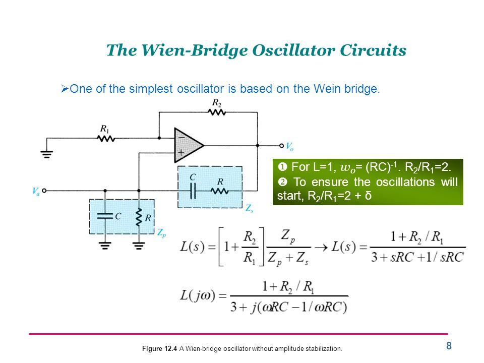 8 The Wien-Bridge Oscillator Circuits  One of the simplest oscillator is based on the Wein bridge.