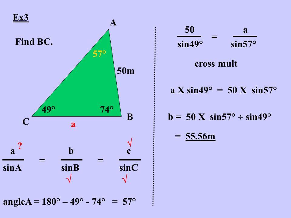 Ex3 A B C 49°74° 50m Find BC. a abcabc sinAsinBsinC =   .