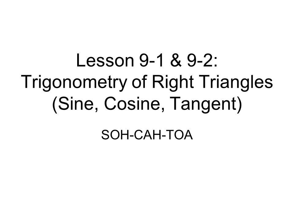 Lesson 9-1 & 9-2: Trigonometry of Right Triangles (Sine, Cosine, Tangent) SOH-CAH-TOA