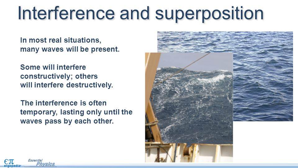 Interference and superposition In most real situations, many waves will be present.
