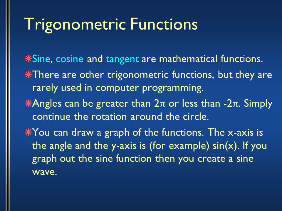 Trigonometric Functions  Sine, cosine and tangent are mathematical functions.