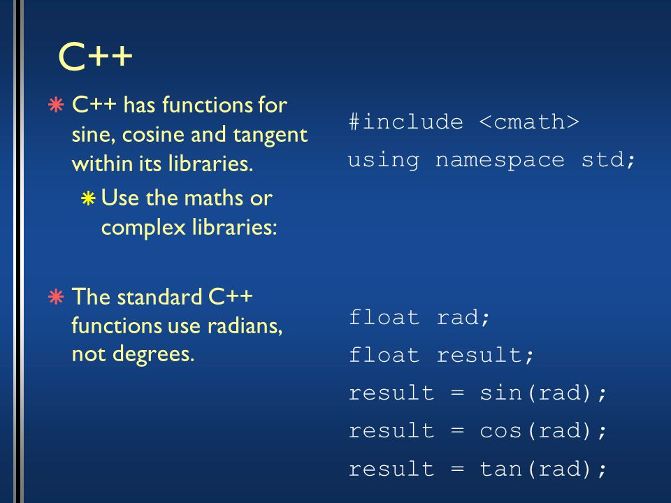 C++  C++ has functions for sine, cosine and tangent within its libraries.