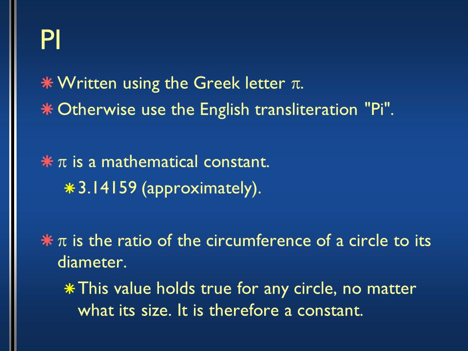 PI  Written using the Greek letter .  Otherwise use the English transliteration Pi .