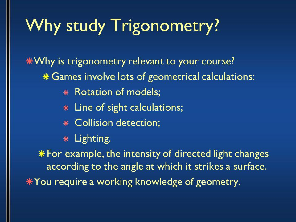 Why study Trigonometry.  Why is trigonometry relevant to your course.
