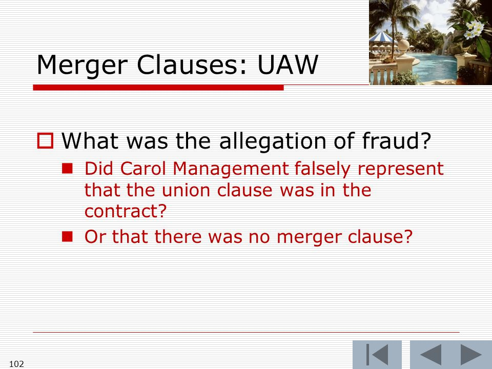 Merger Clauses: UAW  What was the allegation of fraud? Did Carol Management falsely represent that the union clause was in the contract? Or that ther