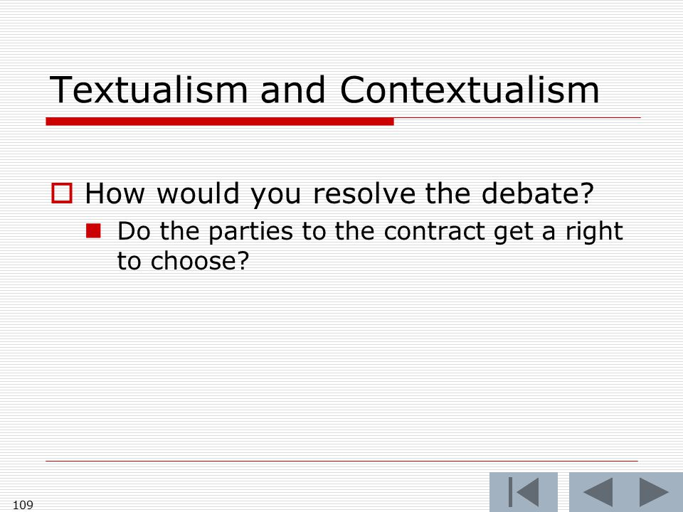 Textualism and Contextualism  How would you resolve the debate? Do the parties to the contract get a right to choose? 109