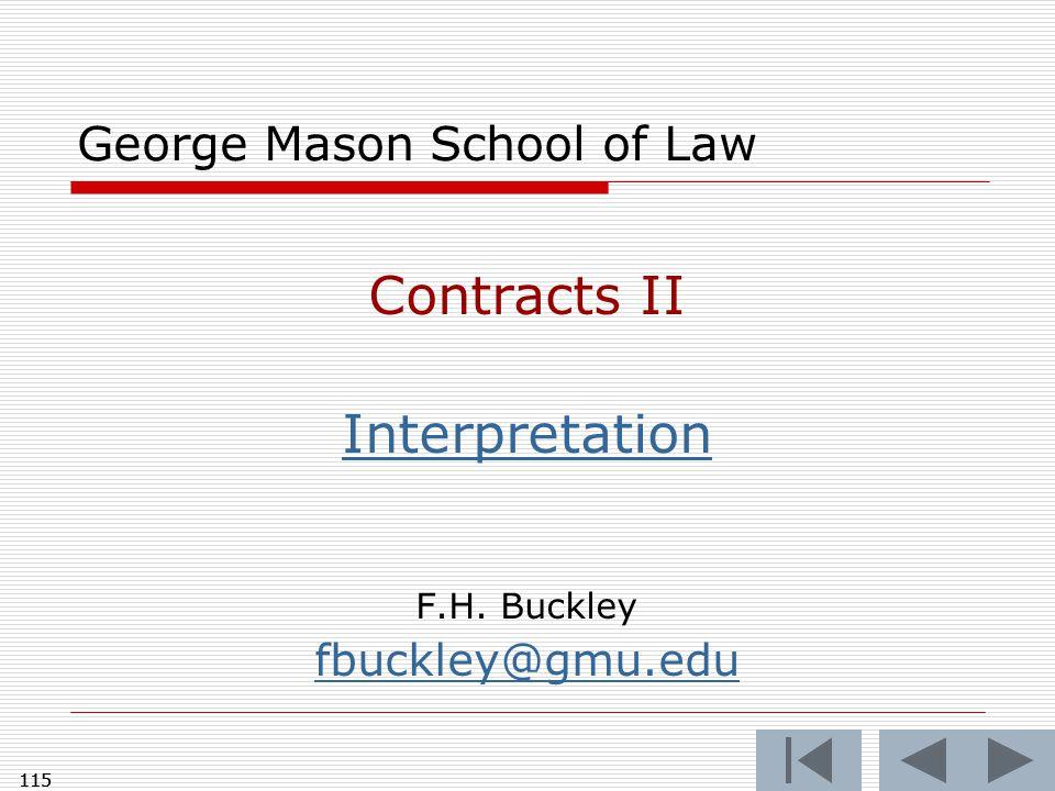 115 George Mason School of Law Contracts II Interpretation F.H. Buckley fbuckley@gmu.edu