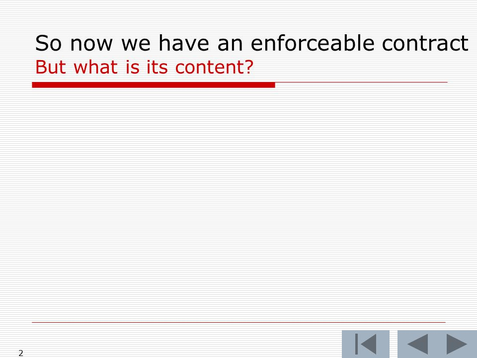 So now we have an enforceable contract But what is its content? 2