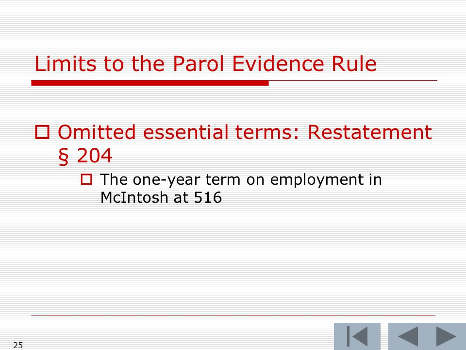 Limits to the Parol Evidence Rule  Omitted essential terms: Restatement § 204  The one-year term on employment in McIntosh at 516 25