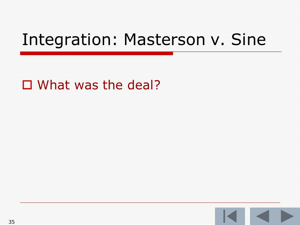 Integration: Masterson v. Sine  What was the deal? 35