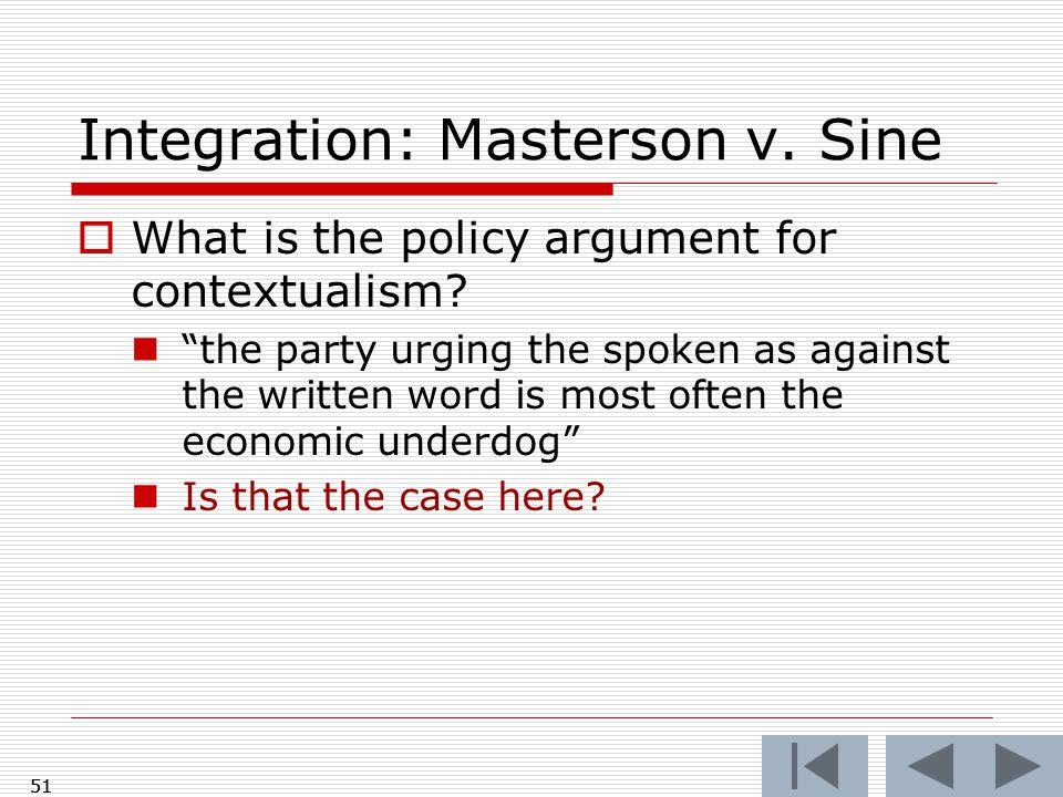 "Integration: Masterson v. Sine  What is the policy argument for contextualism? ""the party urging the spoken as against the written word is most often"