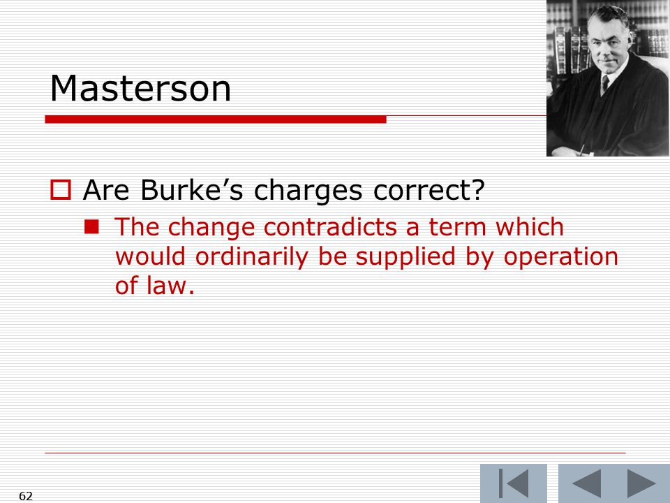 Masterson  Are Burke's charges correct? The change contradicts a term which would ordinarily be supplied by operation of law. 62