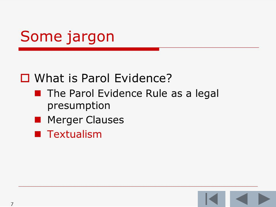 Some jargon  What is Parol Evidence? The Parol Evidence Rule as a legal presumption Merger Clauses Textualism 7