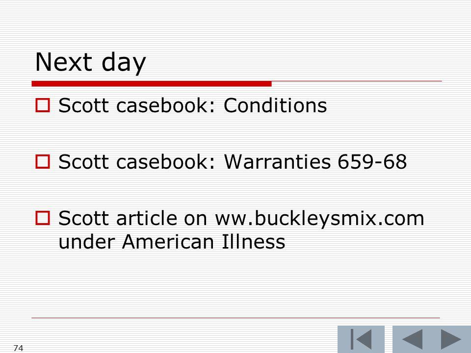 Next day  Scott casebook: Conditions  Scott casebook: Warranties 659-68  Scott article on ww.buckleysmix.com under American Illness 74