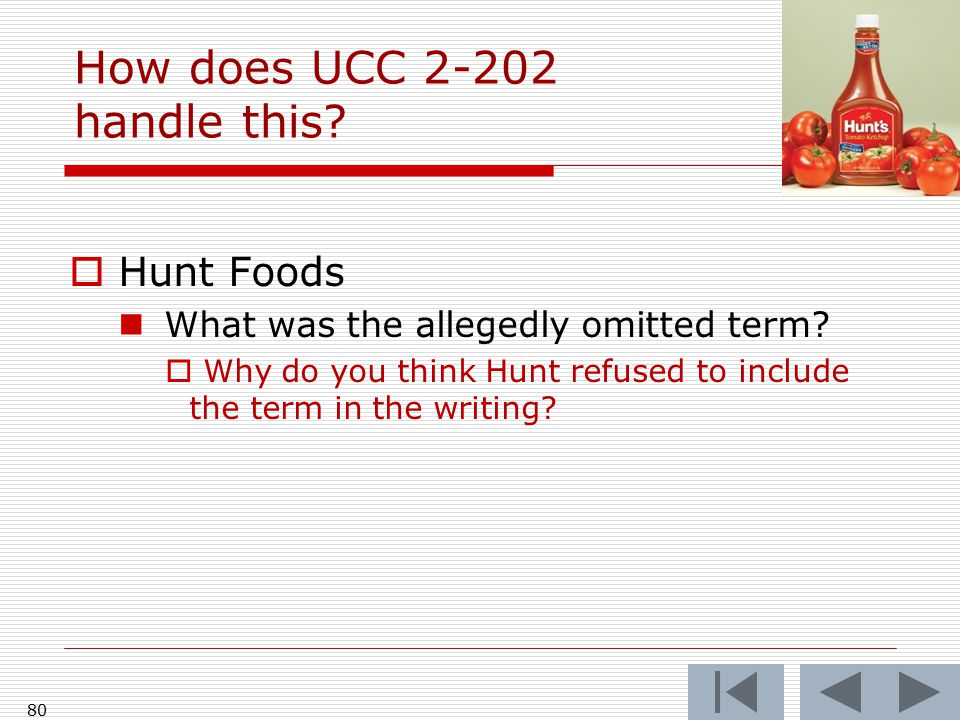 How does UCC 2-202 handle this?  Hunt Foods What was the allegedly omitted term?  Why do you think Hunt refused to include the term in the writing?