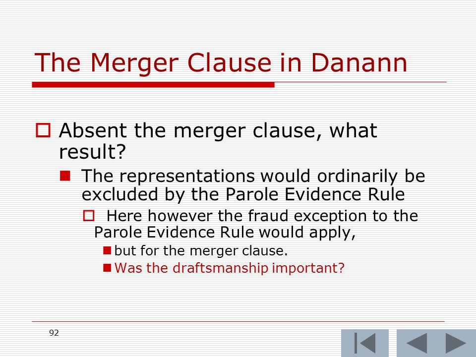 The Merger Clause in Danann  Absent the merger clause, what result? The representations would ordinarily be excluded by the Parole Evidence Rule  He