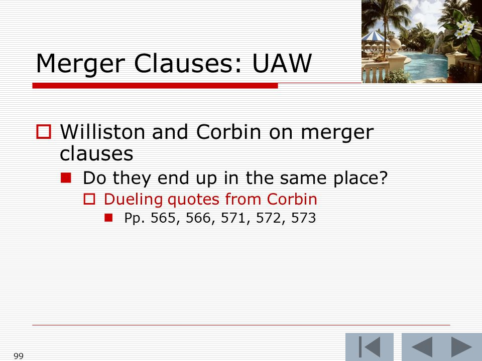 Merger Clauses: UAW  Williston and Corbin on merger clauses Do they end up in the same place?  Dueling quotes from Corbin Pp. 565, 566, 571, 572, 57