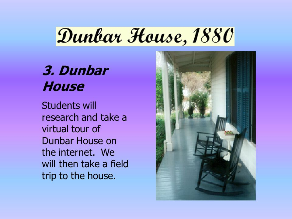 3. Dunbar House Students will research and take a virtual tour of Dunbar House on the internet.