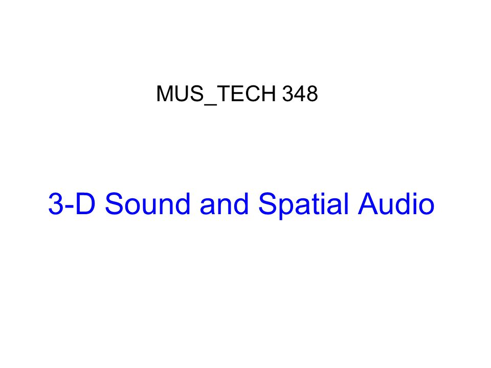3-D Sound and Spatial Audio MUS_TECH 348