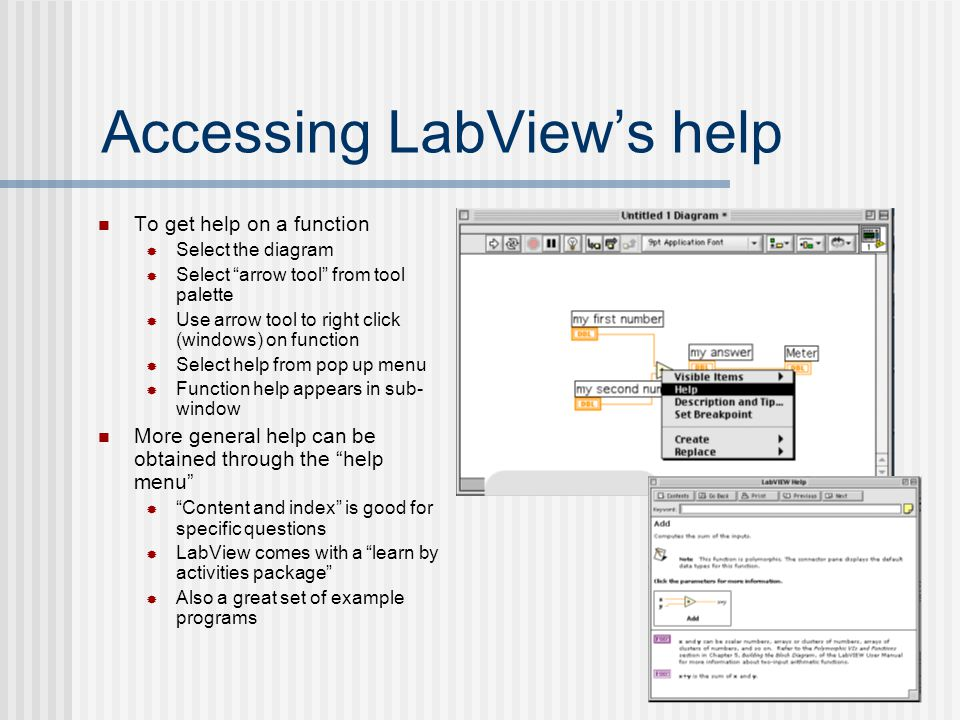 "Accessing LabView's help To get help on a function  Select the diagram  Select ""arrow tool"" from tool palette  Use arrow tool to right click (windo"
