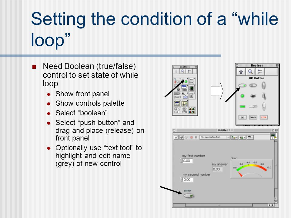"Setting the condition of a ""while loop"" Need Boolean (true/false) control to set state of while loop  Show front panel  Show controls palette  Sele"