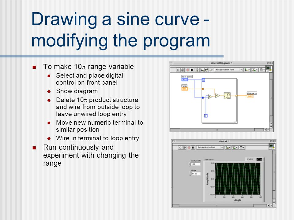 Drawing a sine curve - modifying the program To make 10  range variable  Select and place digital control on front panel  Show diagram  Delete 10