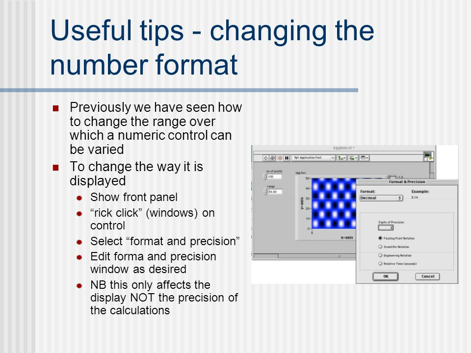 Useful tips - changing the number format Previously we have seen how to change the range over which a numeric control can be varied To change the way