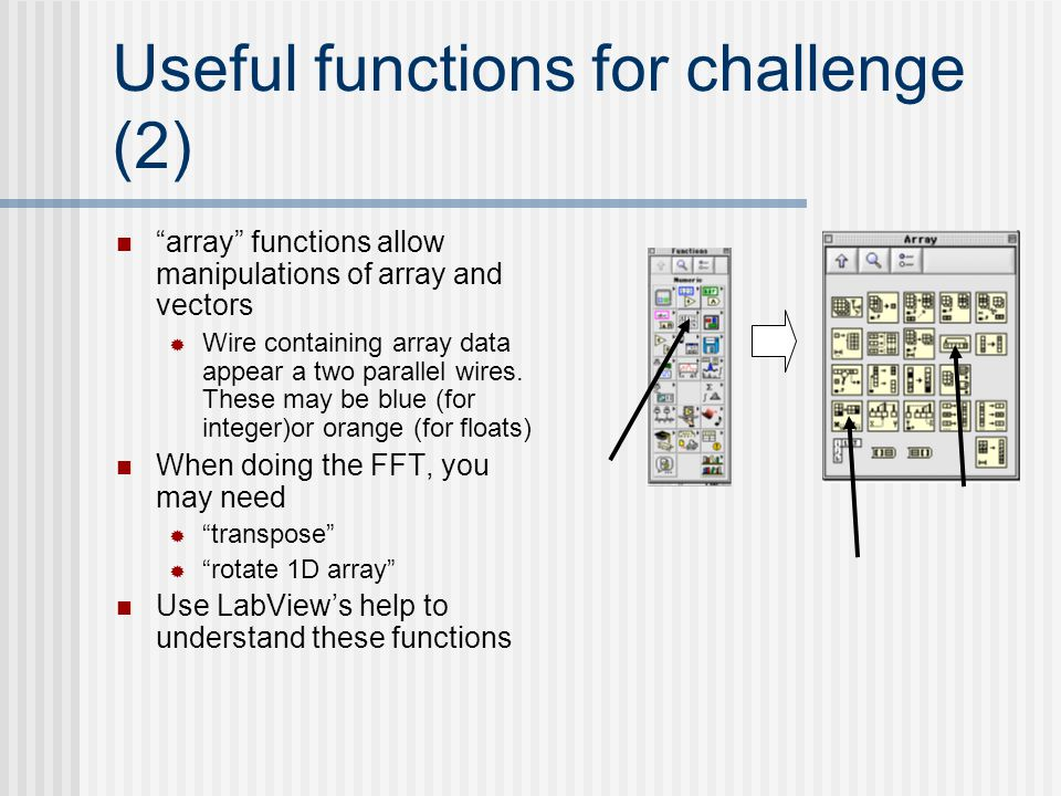 "Useful functions for challenge (2) ""array"" functions allow manipulations of array and vectors  Wire containing array data appear a two parallel wires"