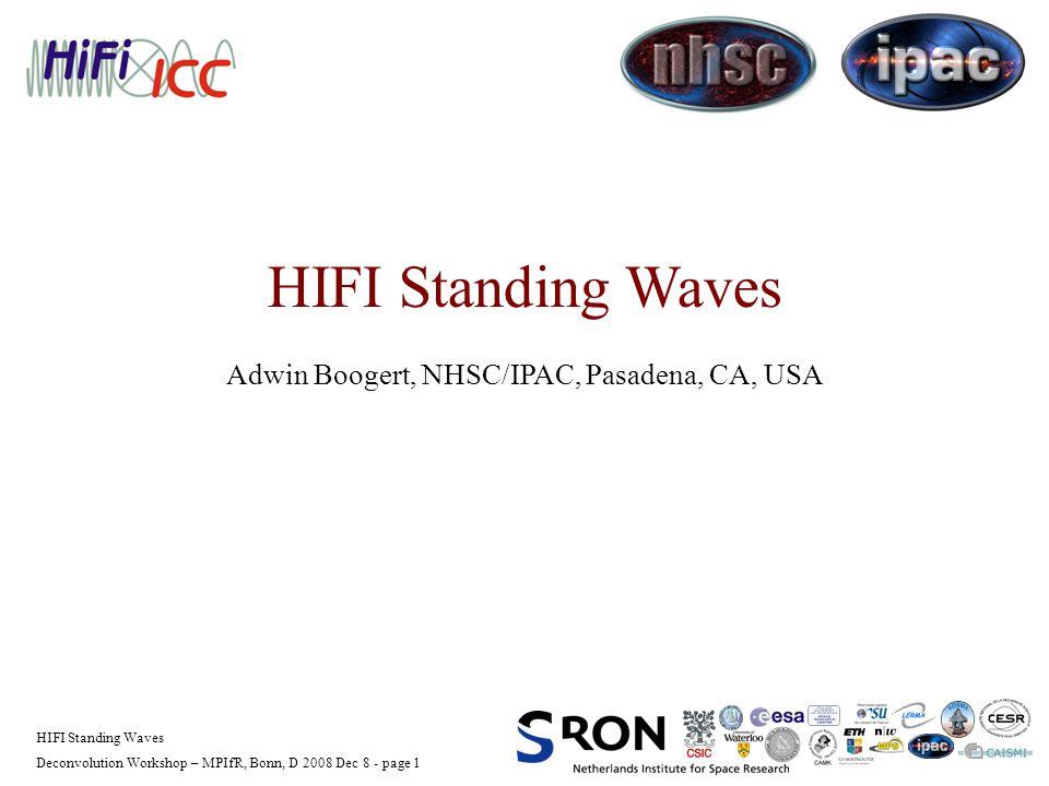 Deconvolution Workshop – MPIfR, Bonn, D 2008 Dec 8 - page 1 HIFI Standing Waves Adwin Boogert, NHSC/IPAC, Pasadena, CA, USA
