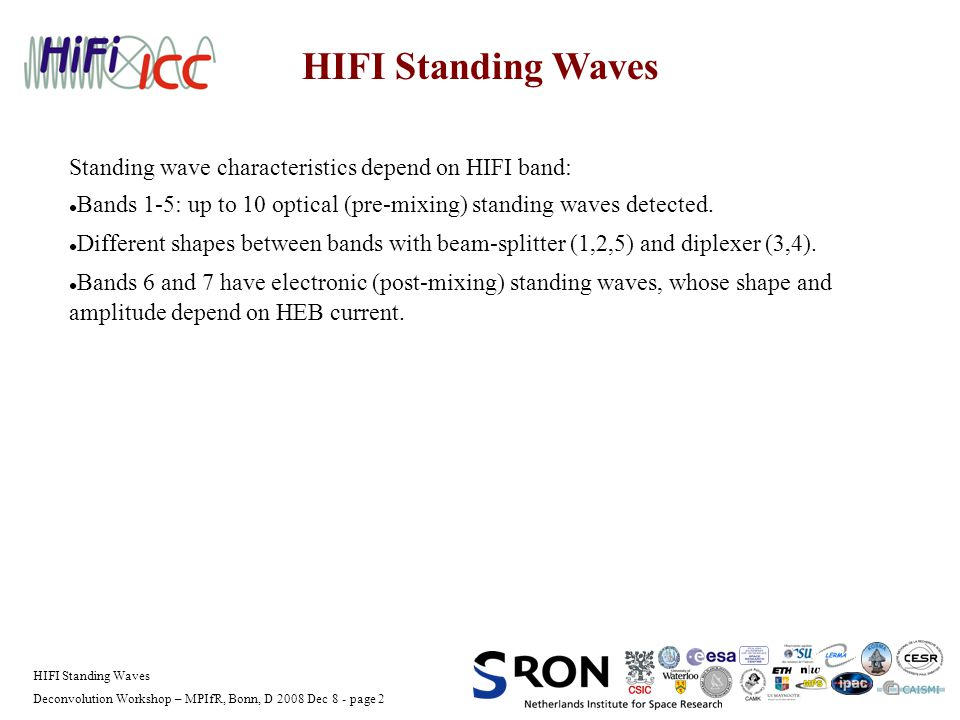 Deconvolution Workshop – MPIfR, Bonn, D 2008 Dec 8 - page 2 HIFI Standing Waves Standing wave characteristics depend on HIFI band: Bands 1-5: up to 10 optical (pre-mixing) standing waves detected.