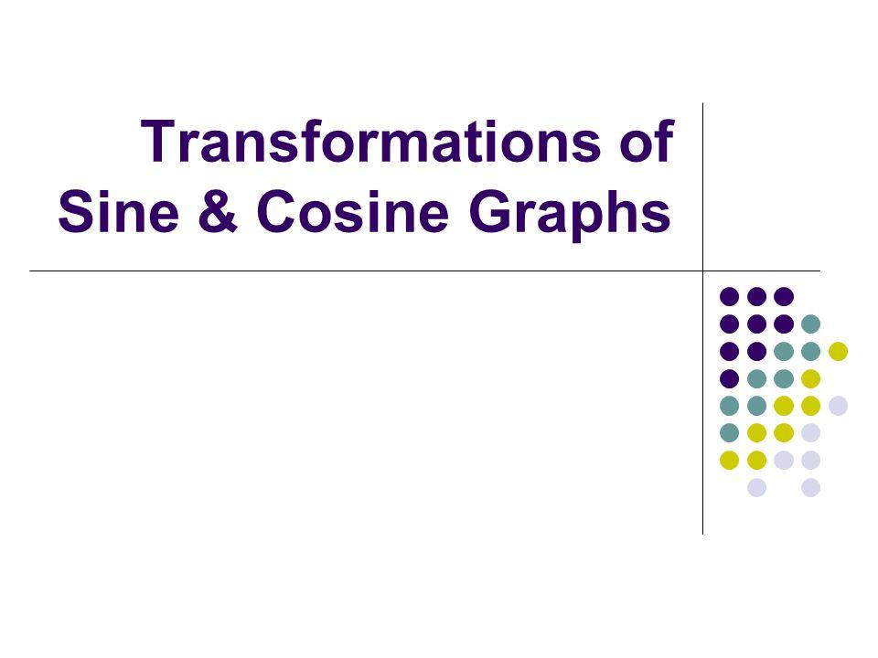 Transformations of Sine & Cosine Graphs