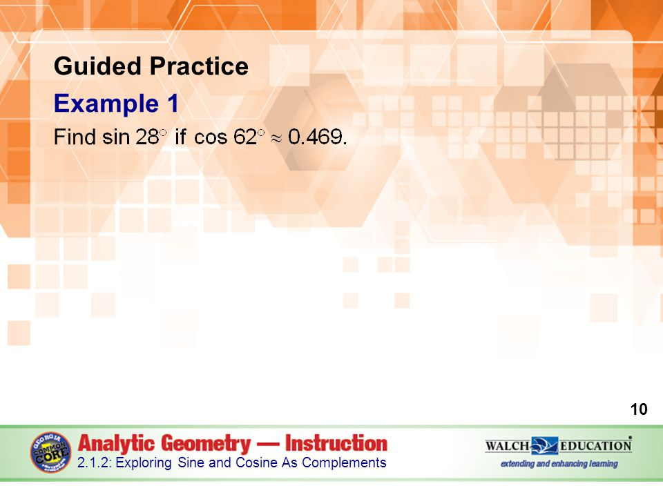 Guided Practice Example 1 Find 10 2.1.2: Exploring Sine and Cosine As Complements