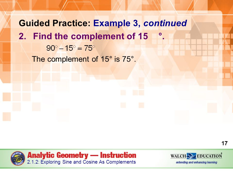 Guided Practice: Example 3, continued 2.Find the complement of 15°.