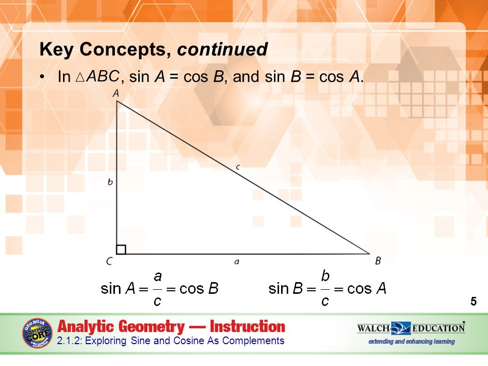 Key Concepts, continued In, sin A = cos B, and sin B = cos A.