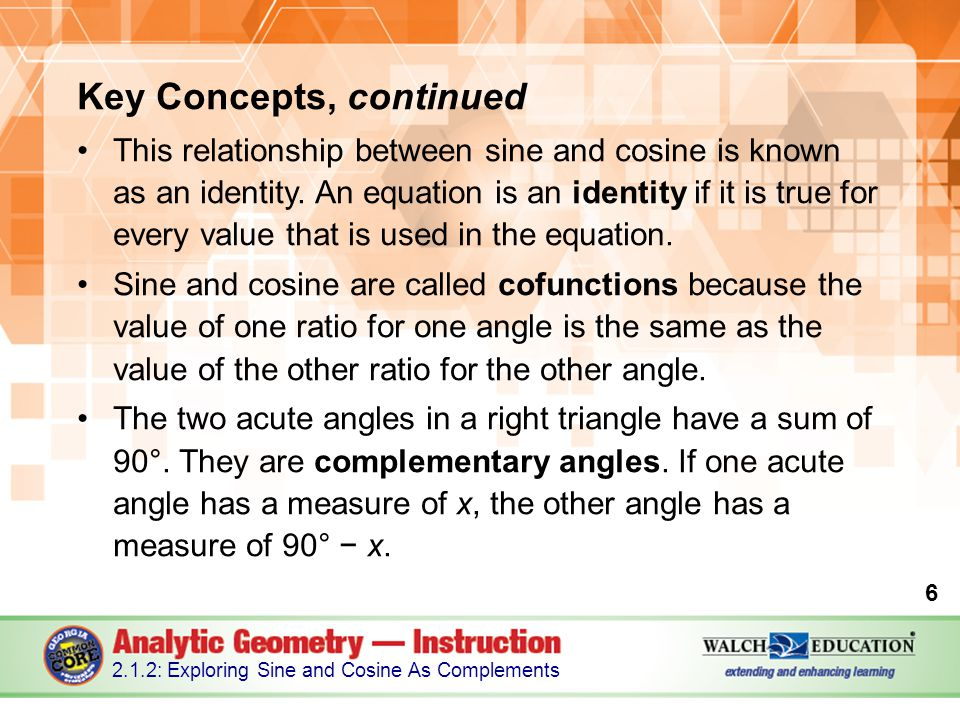 Key Concepts, continued For example, if one acute angle x has a measure of 70°, the other acute angle must measure 90 − x.